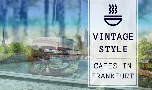 vintage style Vintage Style Cafes In Frankfurt That Are Worth Your Time And Money capa 5