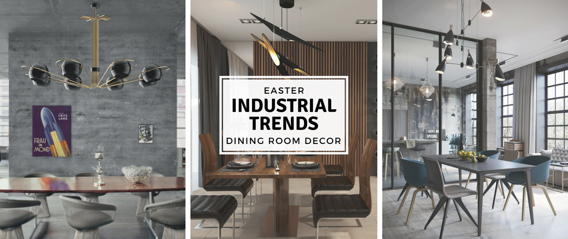 Easter- Industrial Trends For Your Dining Room Decor