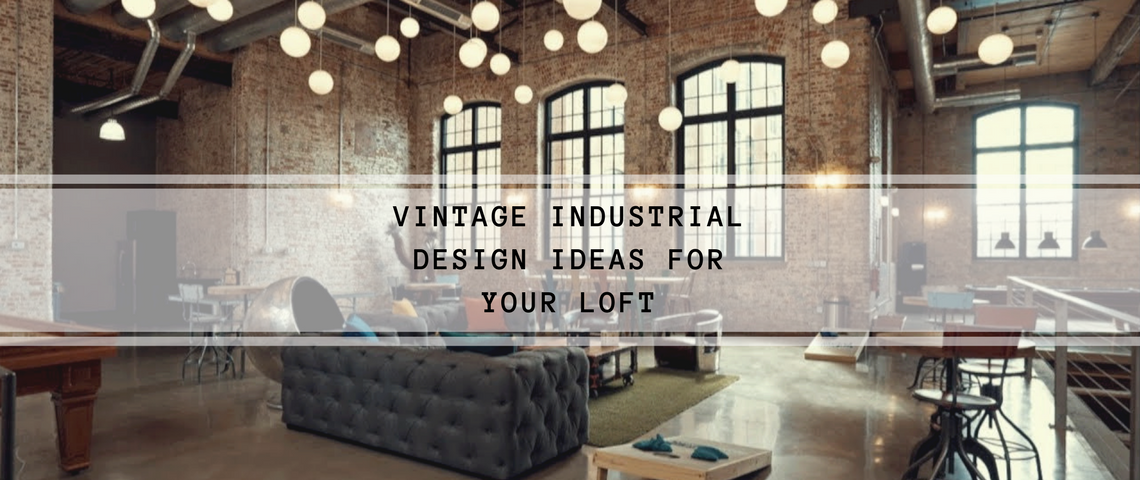 Vintage Industrial Design Ideas For Your Loft