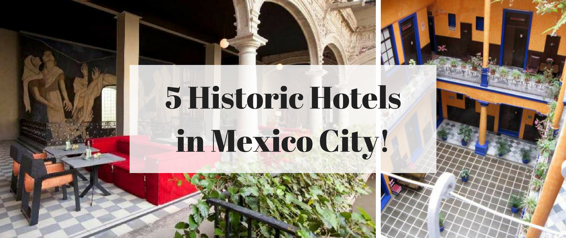 Top 5 Historic Hotels in Mexico City Full of Heritage