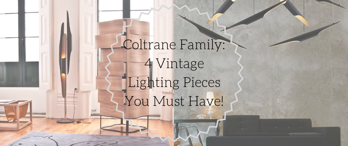 Coltrane Family: 4 Vintage Lighting Pieces You Must Have!