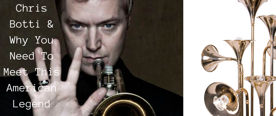 Chris Botti & Why You Need To Meet This American Legend