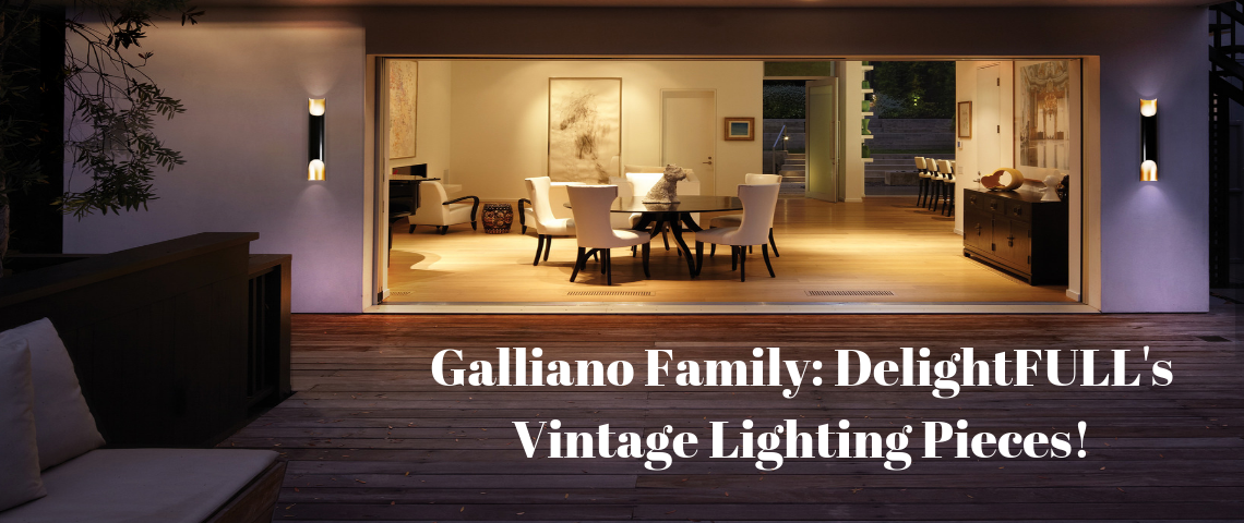 Galliano Family: DelightFULL's Vintage Lighting Pieces!