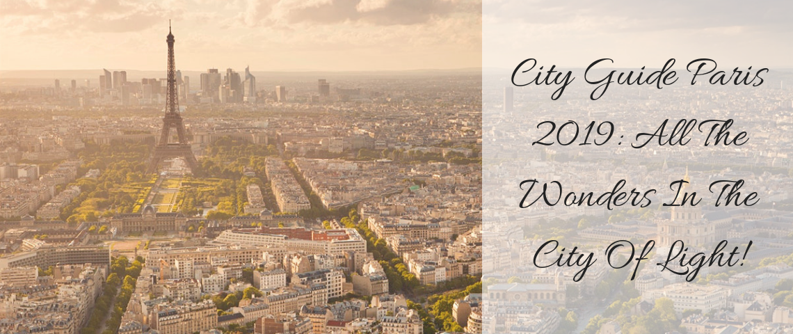 City Guide Paris 2019_ All The Wonders In The City Of Light!
