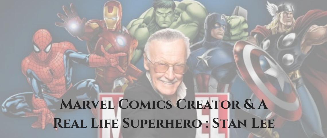 Marvel Comics Creator & A Real Life Superhero : Stan Lee