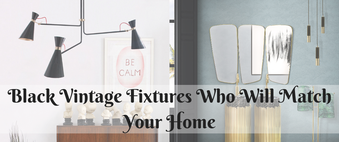 Black Vintage Fixtures Who Will Match Your Home black vintage fixtures Black Vintage Fixtures That Will Match Your Home Black Vintage Fixtures Who Will Match Your Home 1140x480