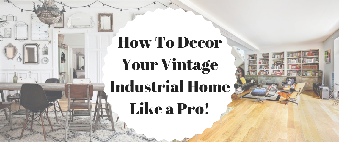 How To Decor Your Vintage Industrial Home Like a Pro!