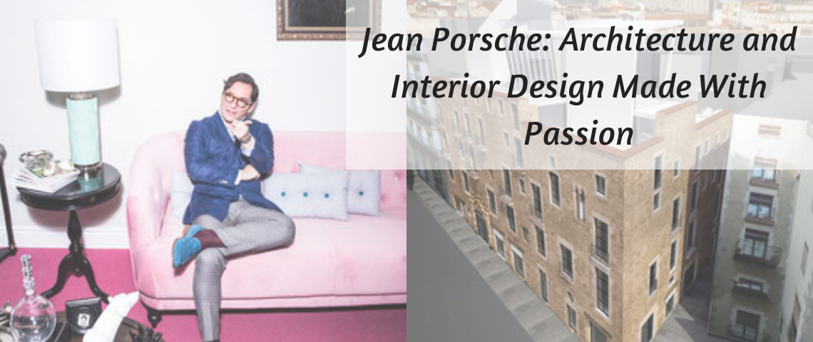 Jean Porsche: Architecture and Interior Design Made With Passion