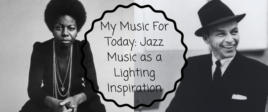 My Music For Today: Jazz Music as a Lighting Inspiration