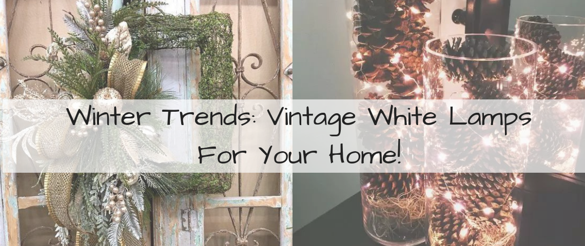 Winter Trends: Vintage White Lamps For Your Home!
