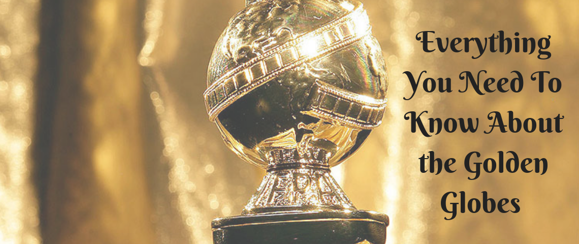 Everything You Need To Know About the Golden Globes Golden Globes Everything You Need To Know About the Golden Globes Everything You Need To Know About the Golden Globes 1140x480