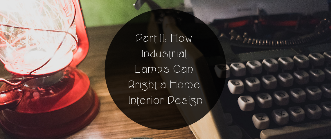 Part II: How Industrial Lamps Can Bright a Home Interior Design