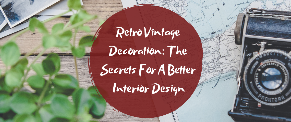 Retro Vintage Decoration: The Secrets For A Better Interior Design