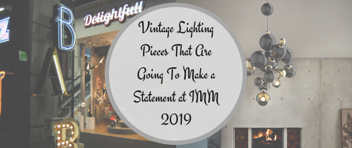 Vintage Lighting Pieces That Are Going To Make a Statement at IMM 2019 IMM 2019 Vintage Lighting Pieces That Are Going To Make a Statement at IMM 2019 Vintage Lighting Pieces That Are Going To Make a Statement at IMM 2019 1140x480