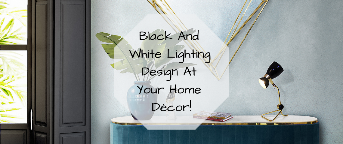 Black And White Lighting Design At Your Home Décor!