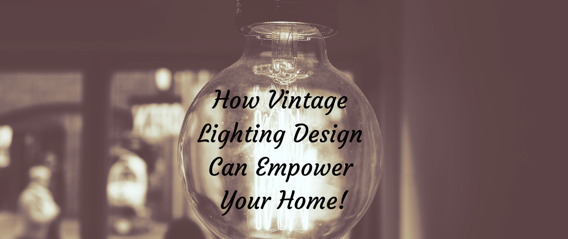 How Vintage Lighting Design Can Empower Your Home! Vintage Lighting How Vintage Lighting Design Can Empower Your Home! How Vintage Lighting Design Can Empower Your Home 1140x480