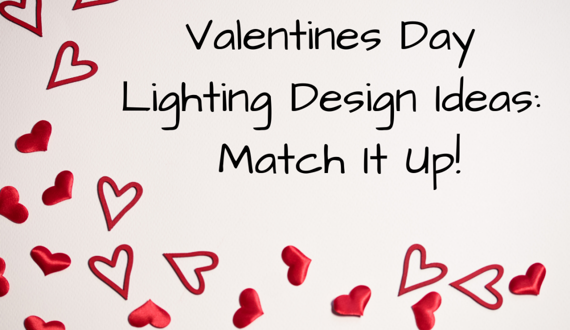 Valentines Day Lighting Design Ideas: Match It Up!