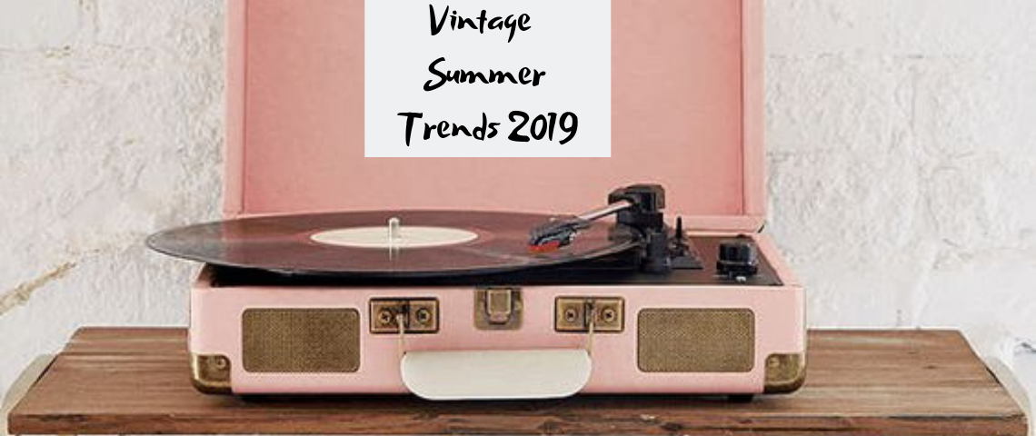 Vintage Home Side by Side With Summer Trends 2019