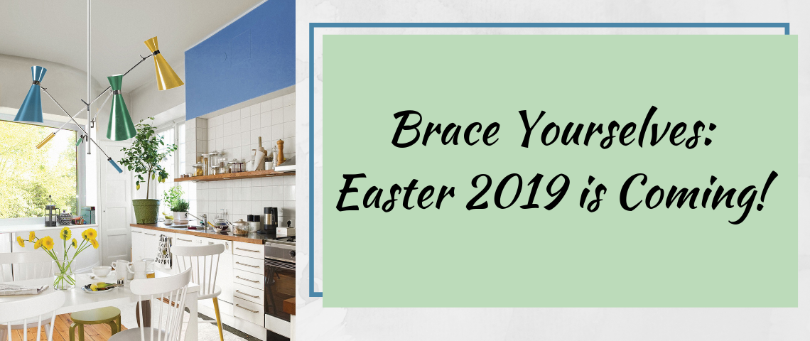 Brace Yourselves: Easter 2019 is Coming!