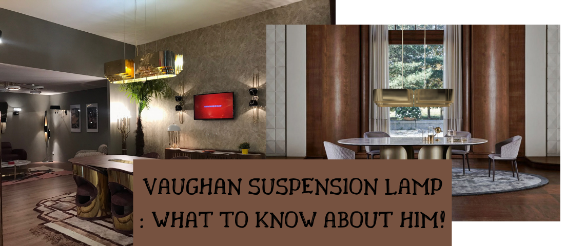 VAUGHAN SUSPENSION LAMP _ WHAT TO KNOW ABOUT HIM! vaughan suspension lamp Let's Talk About Novelties: Vaughan Suspension Lamp VAUGHAN SUSPENSION LAMP   WHAT TO KNOW ABOUT HIM 1140x480