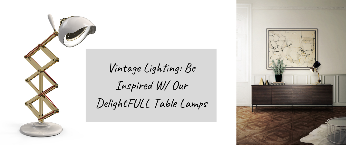 Vintage Lighting_ Be Inspired W_ Our DelightFULL Table Lamps delightfull table lamps Vintage Lighting: Be Inspired W/ Our DelightFULL Table Lamps Vintage Lighting  Be Inspired W  Our DelightFULL Table Lamps 1140x480
